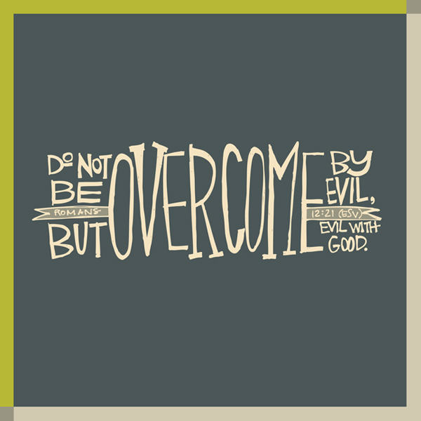 """Overcome evil with good"": Romans 12"